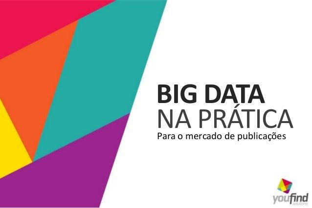 BIG DATA NA PRÁTICAPara o mercado de publicações