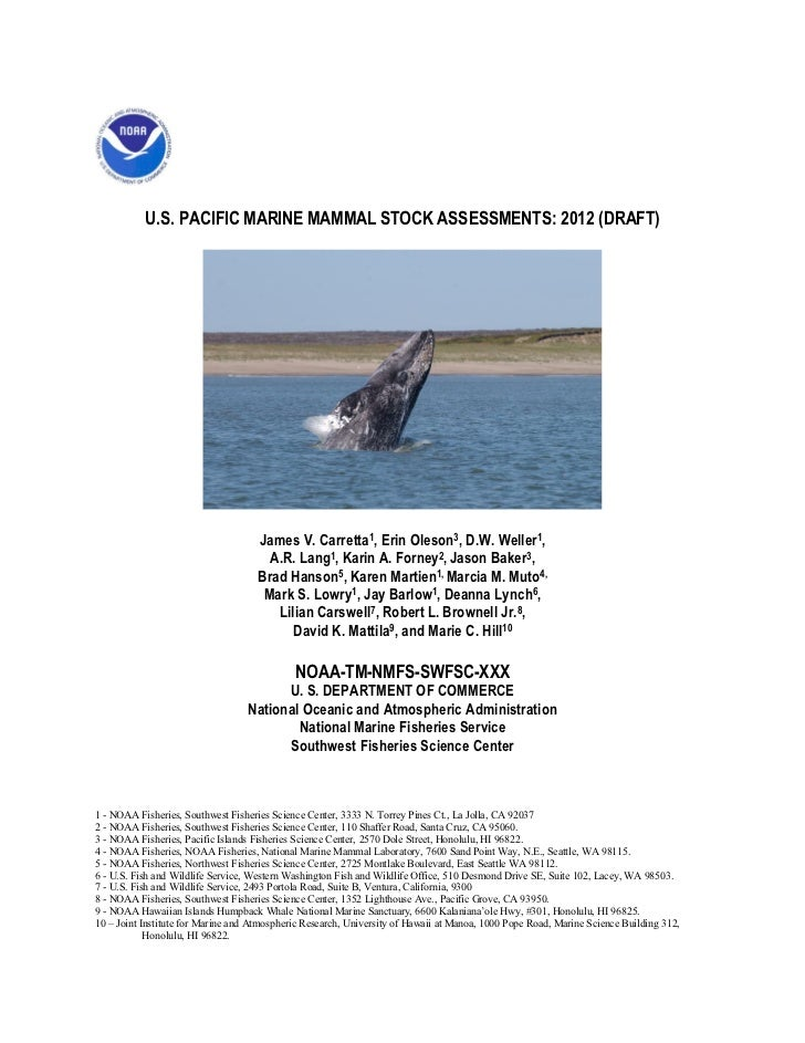 U.S. PACIFIC MARINE MAMMAL STOCK ASSESSMENTS: 2012 (DRAFT)                                     James V. Carretta1, Erin Ol...