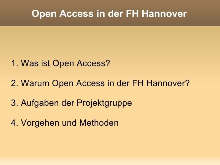 Open Access in der FH Hannover 1. Was ist Open Access? 2. Warum Open Access in der FH Hannover? 3. Aufgaben der Projektgru...