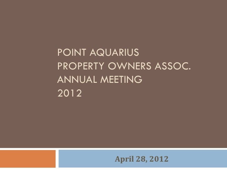 POINT AQUARIUSPROPERTY OWNERS ASSOC.ANNUAL MEETING2012         April 28, 2012