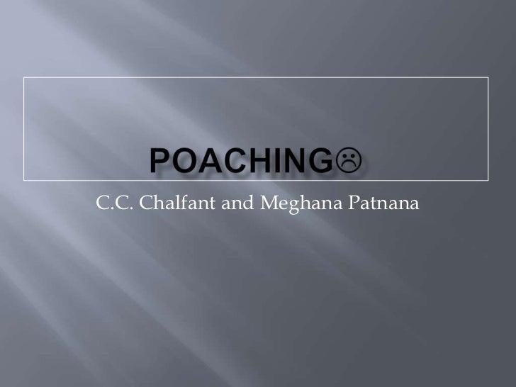 Poaching<br />C.C. Chalfant and Meghana Patnana <br />