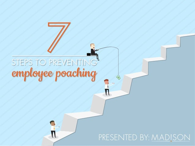 PRESENTED BY: STEPS TO PREVENTINGSTEPS TO PREVENTING employee poachingemployee poaching