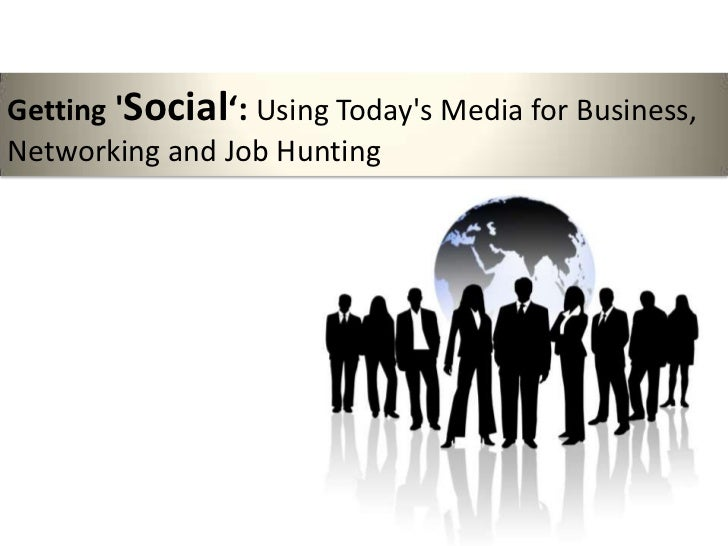 Getting Social': Using Todays Media for Business,Networking and Job Hunting