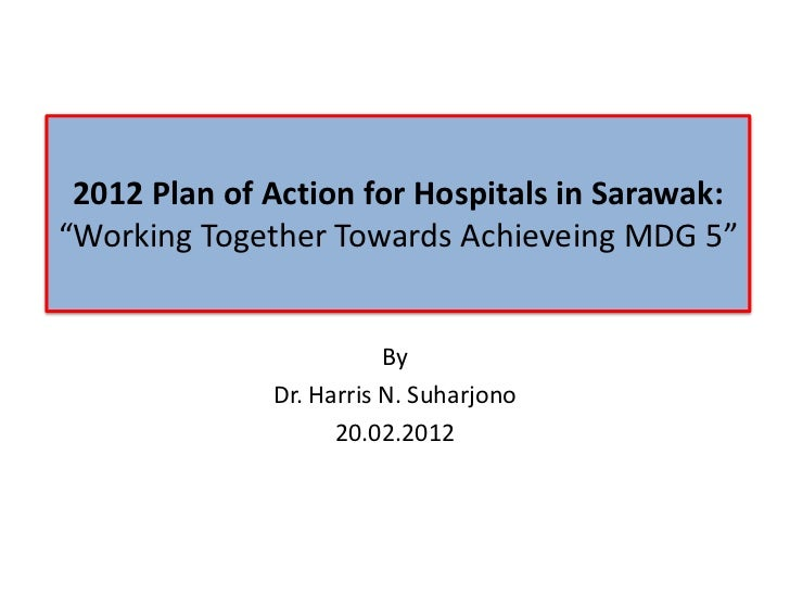 """2012 Plan of Action for Hospitals in Sarawak:""""Working Together Towards Achieveing MDG 5""""                         By       ..."""