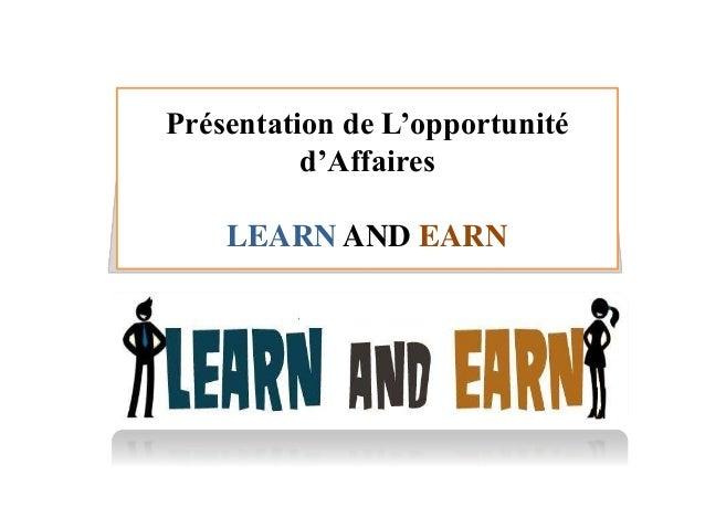 Présentation de L'opportunité d'Affaires LEARN AND EARN