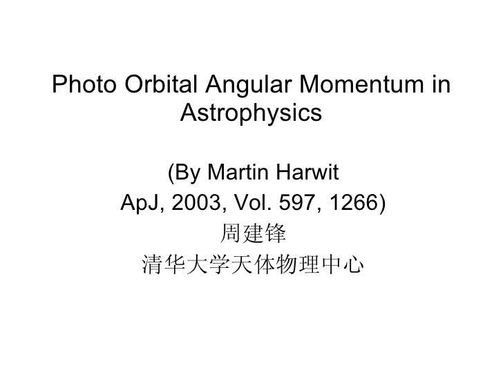 Photo Orbital Angular Momentum in Astrophysics (By Martin Harwit ApJ, 2003, Vol. 597, 1266) 周建锋 清华大学天体物理中心