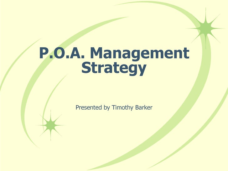 P.O.A. Management Strategy Presented by Timothy Barker