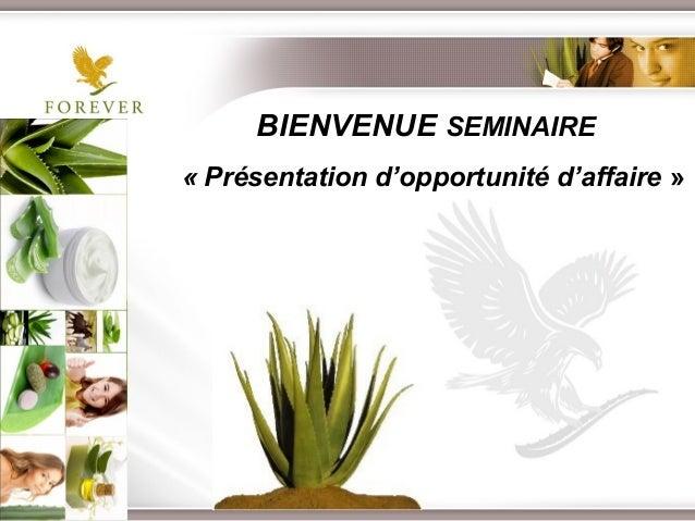 BIENVENUE SEMINAIRE« Présentation d'opportunité d'affaire»