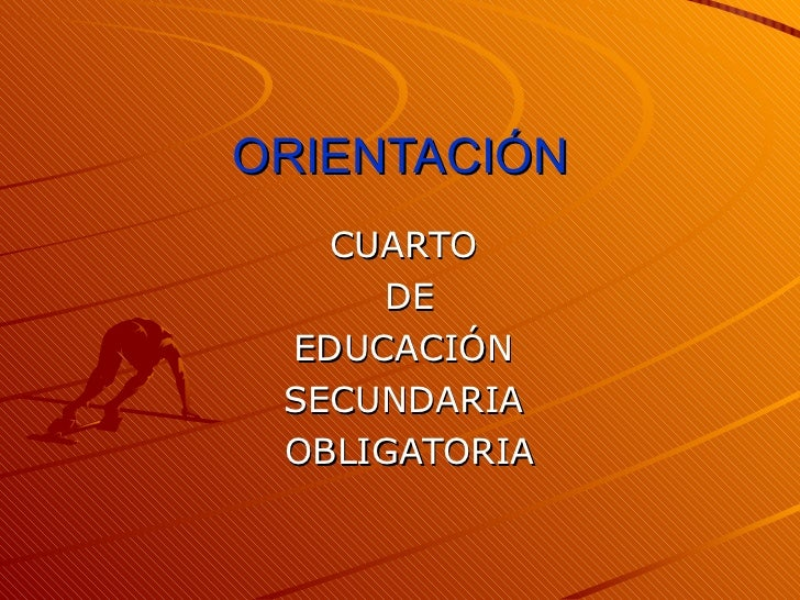 ORIENTACIÓN CUARTO  DE EDUCACIÓN  SECUNDARIA  OBLIGATORIA