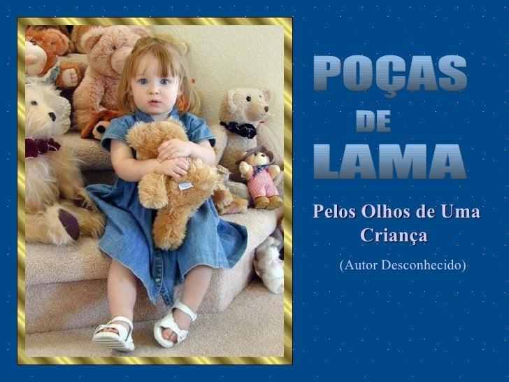 POÇAS DE LAMA Pelos Olhos de Uma Criança   (Autor Desconhecido)