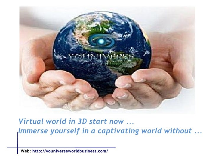 Virtual world in 3D start now ... Immerse yourself in a captivating world without ...  Web:   http://youniverseworldbusine...