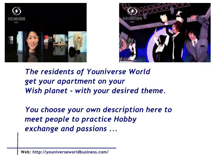 The residents of Youniverse World get your apartment on your Wish planet - with your desired theme.  You choose your own d...