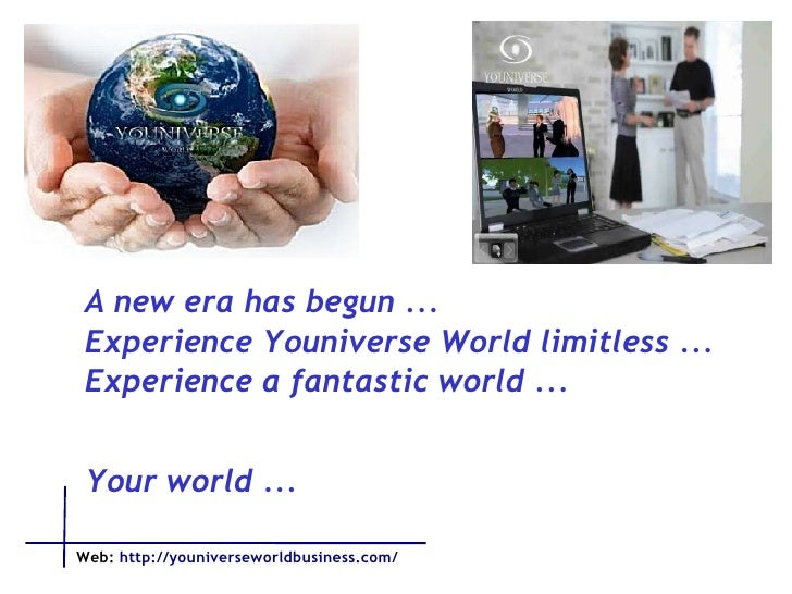 A new era has begun ... Experience Youniverse World limitless ... Experience a fantastic world ... Your world ...  Web:   ...