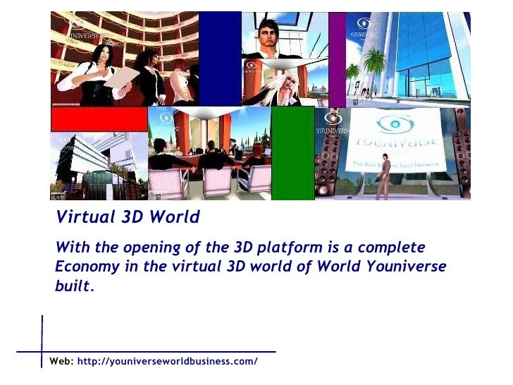 Virtual 3D World  With the opening of the 3D platform is a complete Economy in the virtual 3D world of World Youniverse bu...