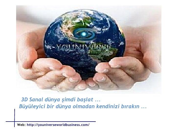 3D Sanal dünya şimdi başlat ... Büyüleyici bir dünya olmadan kendinizi bırakın ...  Web:   http://youniverseworldbusiness....