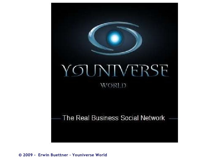 © 2009 -  Erwin Buettner – Youniverse World