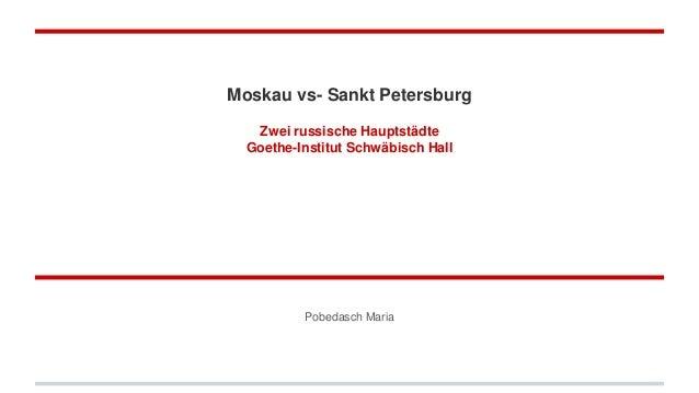 Moskau vs- Sankt Petersburg Zwei russische Hauptstädte Goethe-Institut Schwäbisch Hall Pobedasch Maria