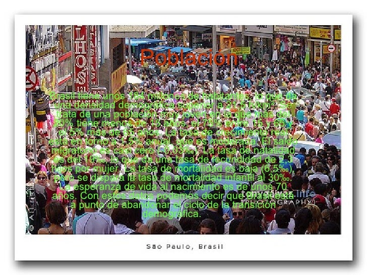 Población Brasil tiene unos 184 millones de habitantes, lo que da una densidad demográfica superior a 21,5 h/km². Se trata...