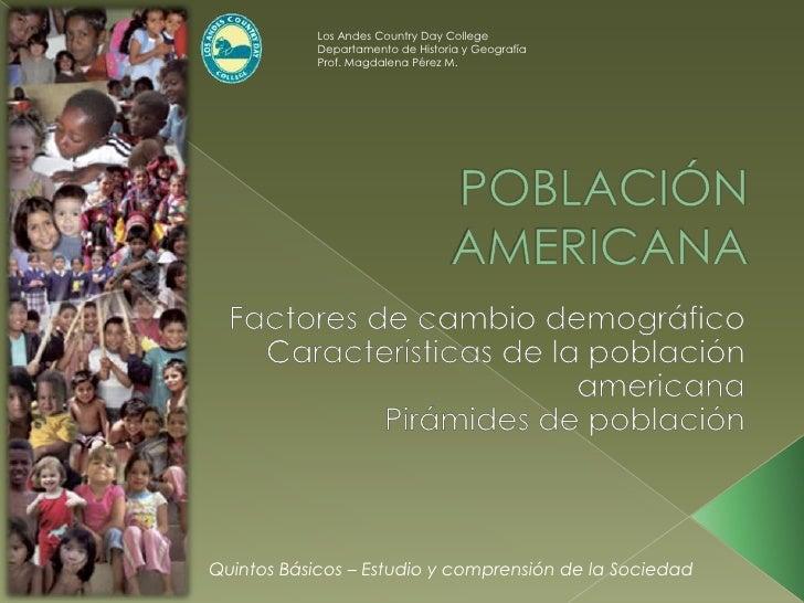 Los Andes Country Day College<br />Departamento de Historia y Geografía<br />Prof. Magdalena Pérez M.<br />POBLACIÓN AMERI...