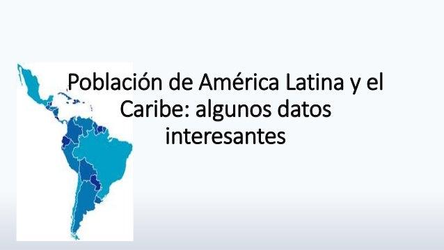 Población de América Latina y el Caribe: algunos datos interesantes