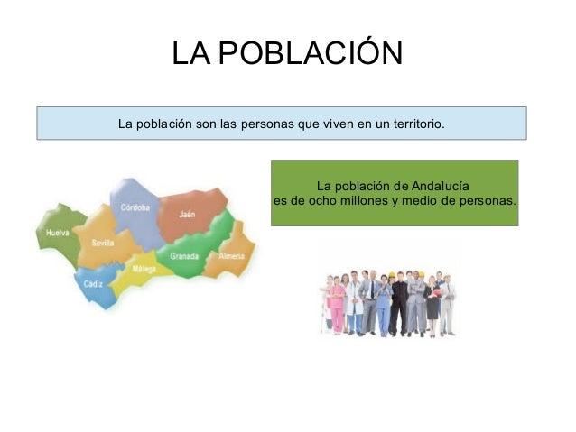 LA POBLACIÓN La población son las personas que viven en un territorio.  La población de Andalucía es de ocho millones y me...