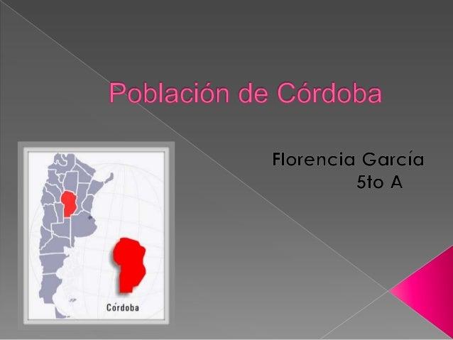 Según el censo de 2010, la población deCórdoba es de 3.308.876 habitantes (8,25 %de la población total argentina), cuyaden...
