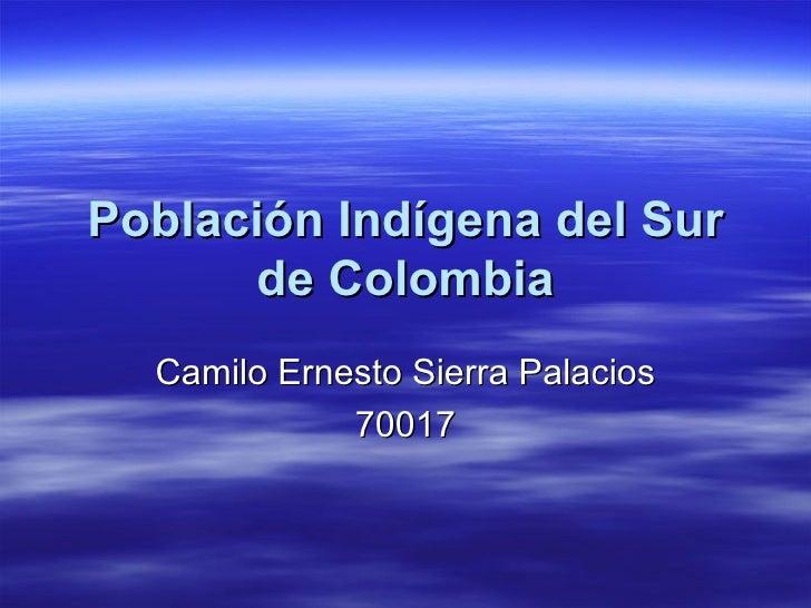Población Indígena del Sur de Colombia Camilo Ernesto Sierra Palacios 70017