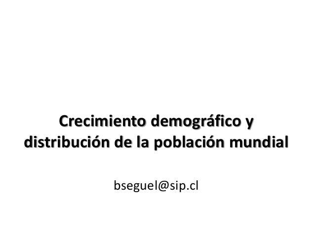 Crecimiento demográfico y  distribución de la población mundial  bseguel@sip.cl