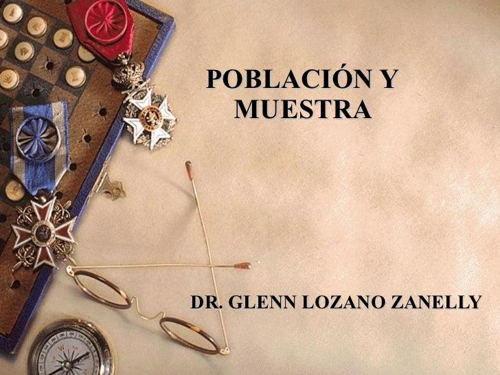 POBLACIÓN Y  MUESTRA   DR. GLENN LOZANO ZANELLY