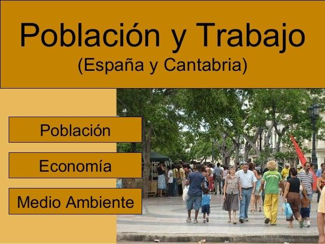 Población y Trabajo (España y Cantabria)  Población Economía Medio Ambiente