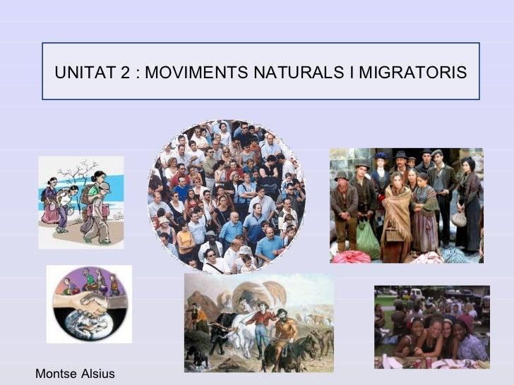 UNITAT 2 : MOVIMENTS NATURALS I MIGRATORIS     Montse Alsius
