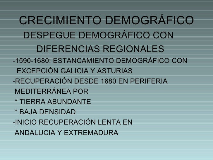 CRECIMIENTO DEMOGRÁFICO <ul><li>DESPEGUE DEMOGRÁFICO CON  </li></ul><ul><li>DIFERENCIAS REGIONALES </li></ul><ul><li>-1590...