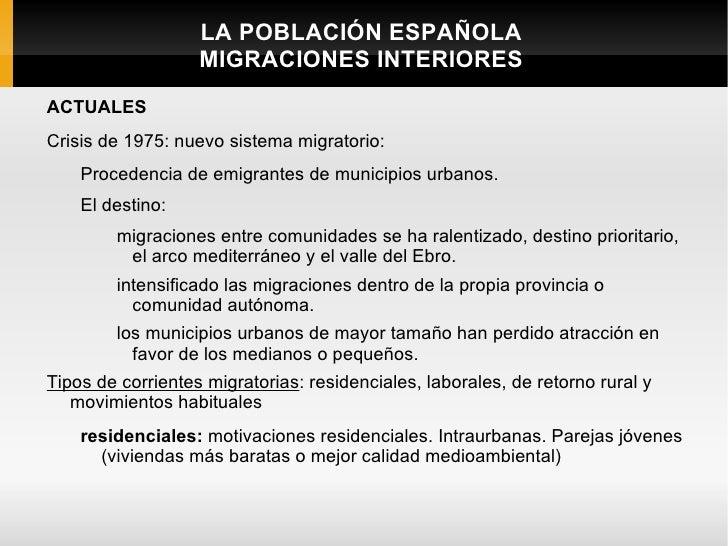 LA POBLACIÓN ESPAÑOLA                   MIGRACIONES INTERIORESACTUALESCrisis de 1975: nuevo sistema migratorio:    Procede...