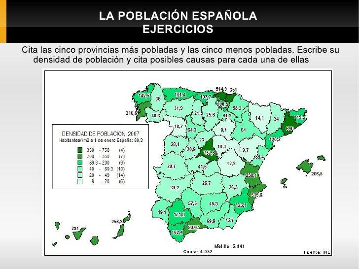 LA POBLACIÓN ESPAÑOLA                        EJERCICIOSCita las cinco provincias más pobladas y las cinco menos pobladas. ...