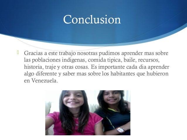 Conclusion  Gracias a este trabajo nosotras pudimos aprender mas sobre las poblaciones indigenas, comida tipica, baile, r...