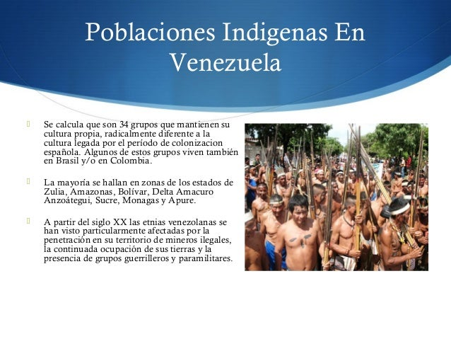 Poblaciones Indigenas En Venezuela  Se calcula que son 34 grupos que mantienen su cultura propia, radicalmente diferente ...