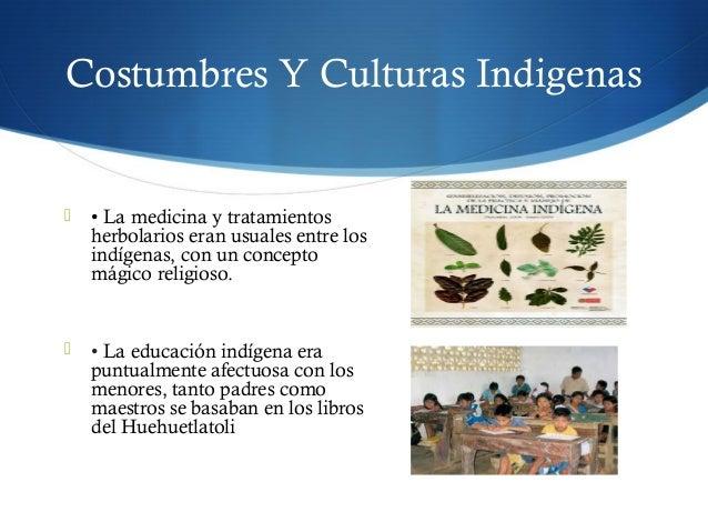 Costumbres Y Culturas Indigenas  • La medicina y tratamientos herbolarios eran usuales entre los indígenas, con un concep...