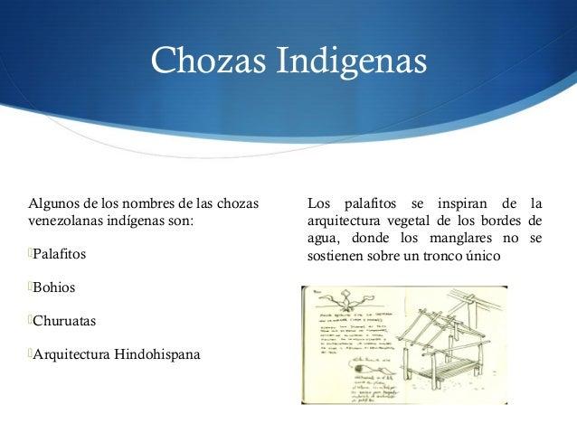 Chozas Indigenas Algunos de los nombres de las chozas venezolanas indígenas son: Palafitos Bohios Churuatas Arquitectu...