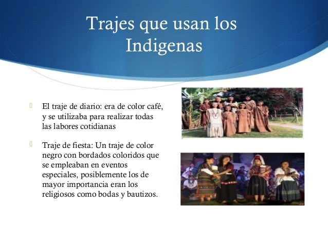 Trajes que usan los Indigenas  El traje de diario: era de color café, y se utilizaba para realizar todas las labores coti...
