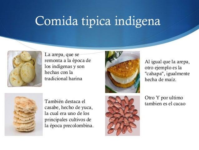Comida tipica indigena La arepa, que se remonta a la época de los indígenas y son hechas con la tradicional harina También...