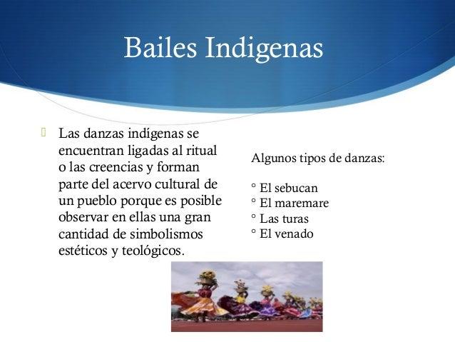 Bailes Indigenas  Las danzas indígenas se encuentran ligadas al ritual o las creencias y forman parte del acervo cultural...