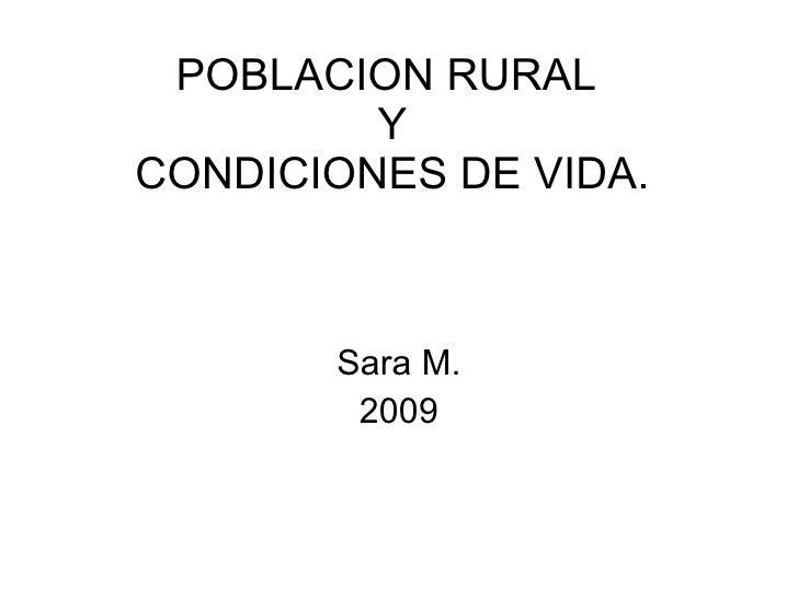 POBLACION RURAL  Y CONDICIONES DE VIDA. Sara M. 2009
