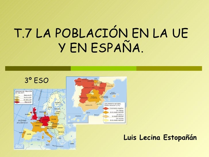 Luis Lecina Estopañán T.7 LA POBLACIÓN EN LA UE Y EN ESPAÑA. 3º ESO