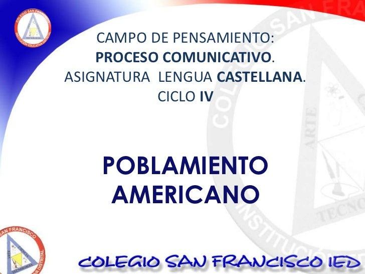 CAMPO DE PENSAMIENTO: <br />PROCESO COMUNICATIVO. <br />ASIGNATURA  LENGUA CASTELLANA. <br />CICLOIV<br />POBLAMIENTO <br ...