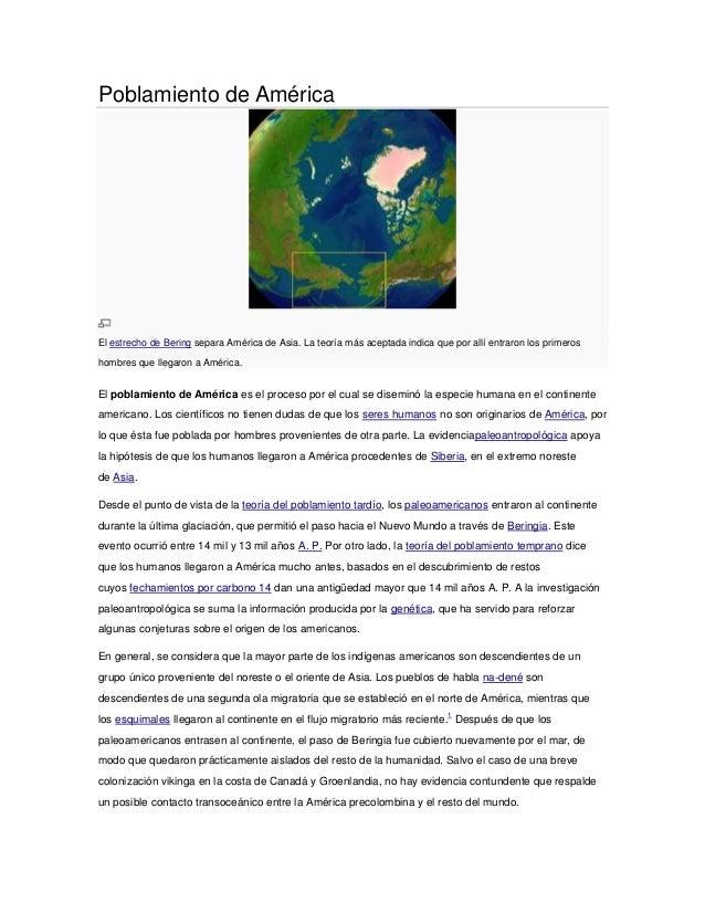 Poblamiento de AméricaEl estrecho de Bering separa América de Asia. La teoría más aceptada indica que por allí entraron lo...