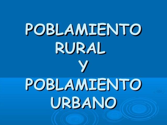 POBLAMIENTO RURAL Y POBLAMIENTO URBANO