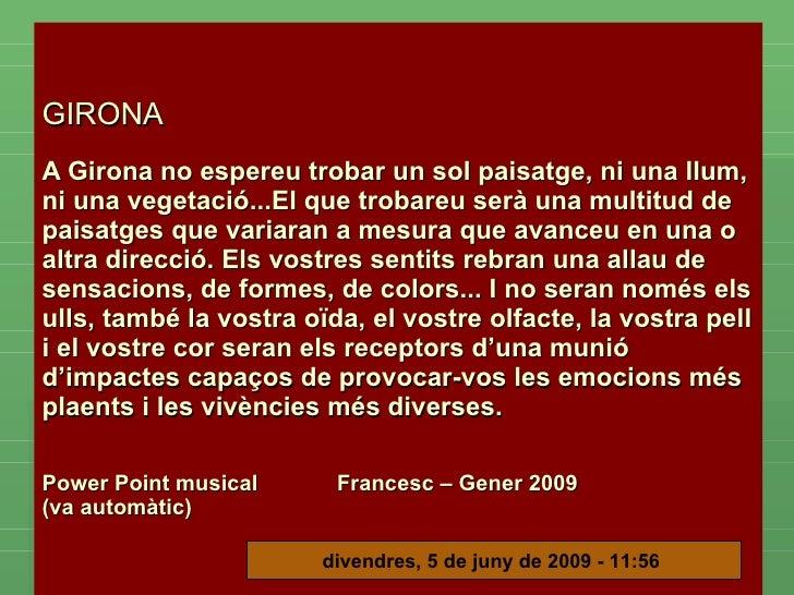GIRONA      A Girona no espereu trobar un sol paisatge, ni una llum, ni una vegetació...El que trobareu serà una multit...