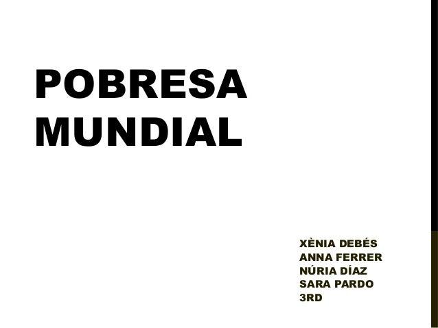 POBRESA MUNDIAL XÈNIA DEBÉS ANNA FERRER NÚRIA DÍAZ SARA PARDO 3RD