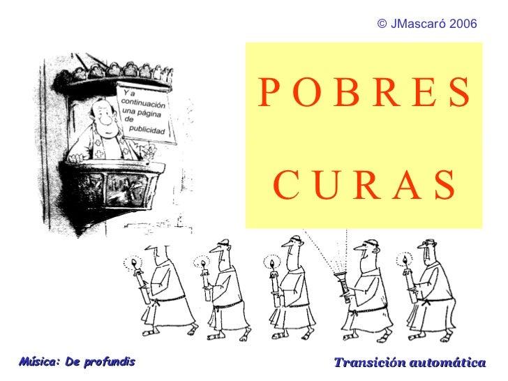 P O B R E S C U R A S ©  JMascaró  2006 Música: De profundis  Transición automática