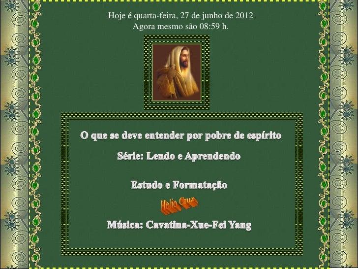 Hoje é quarta-feira, 27 de junho de 2012      Agora mesmo são 08:59 h.